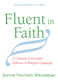 Jeanne Harrison Nieuwejaar, Fluent in Faith: A Unitarian Universalist Embrace of Religious Language (UUA Skinner House 2012)